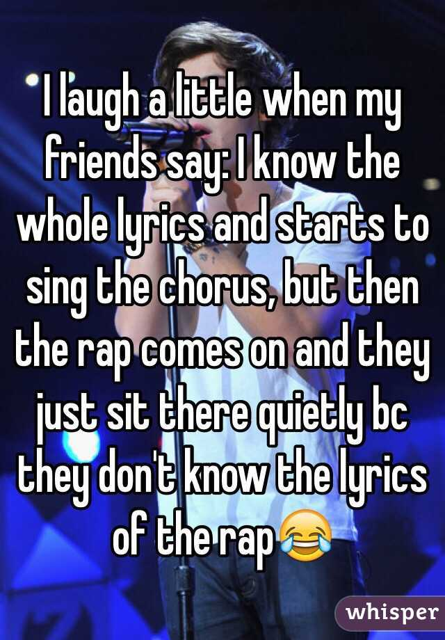 Lyric all i know lyrics : I laugh a little when my friends say: I know the whole lyrics and ...