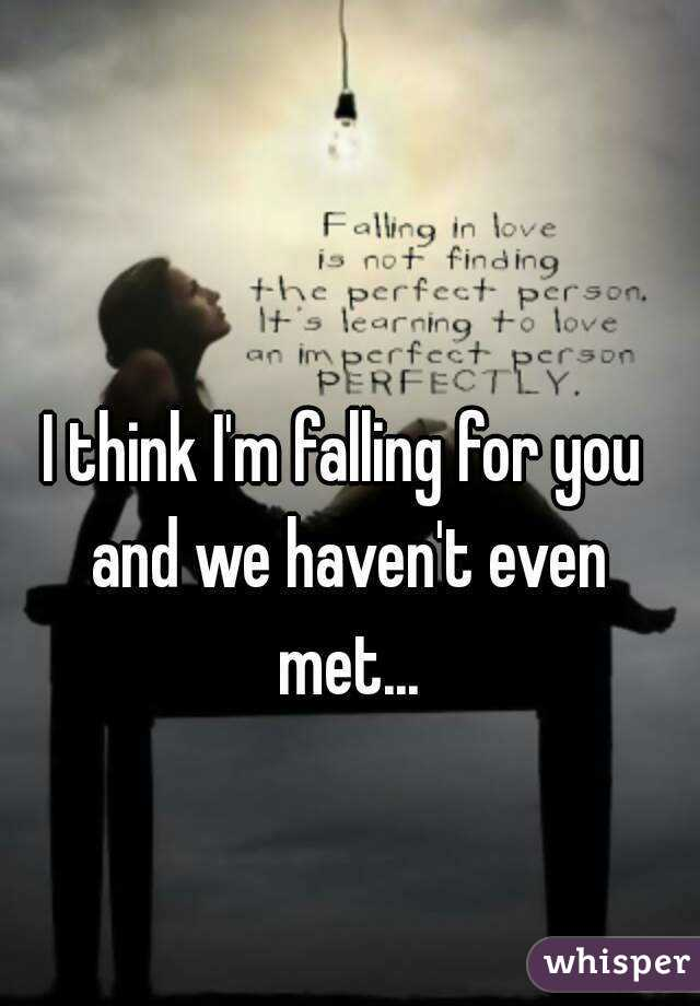 I think i am falling for you