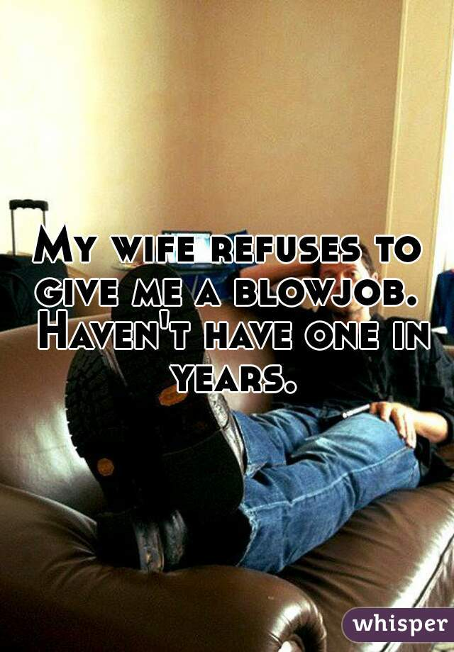 Wife refuses to do blow job