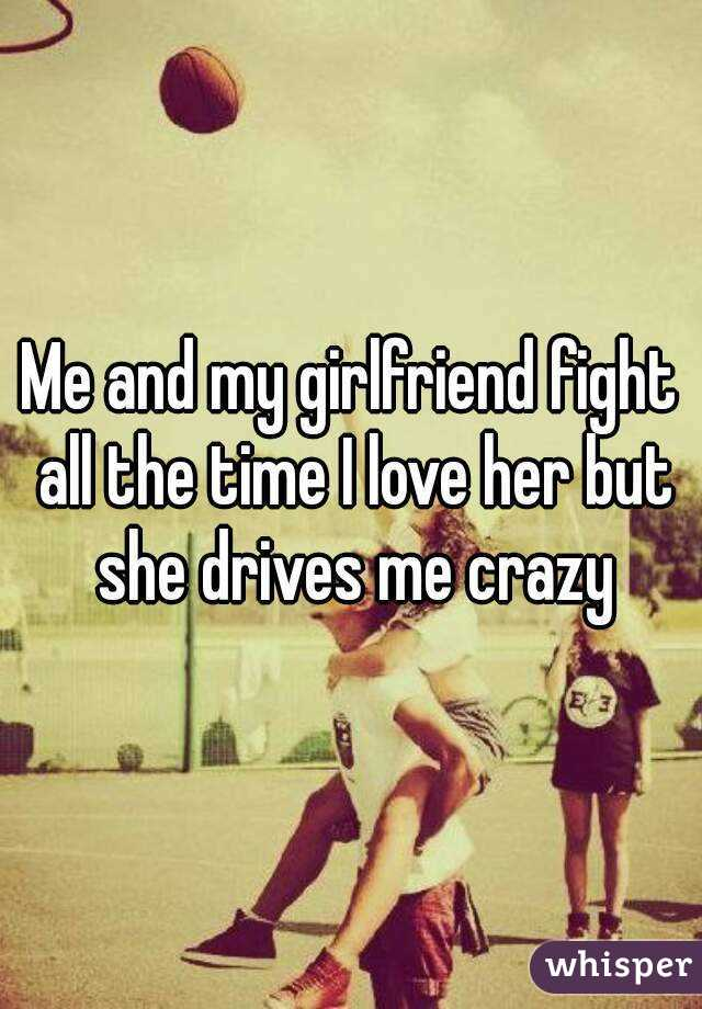 girlfriend drives me crazy