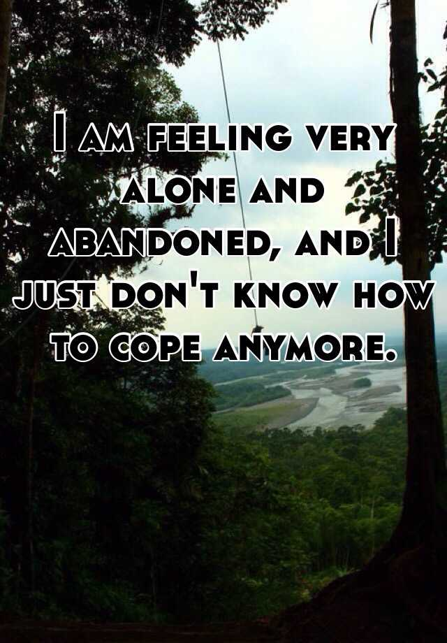 I am feeling very alone