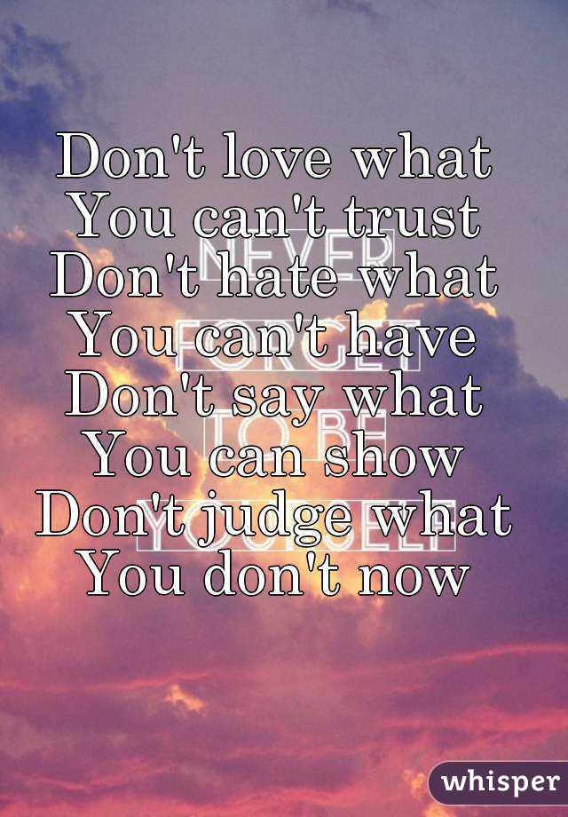Donu0027t Love What You Canu0027t Trust Donu0027t Hate What You Canu0027t Have ...
