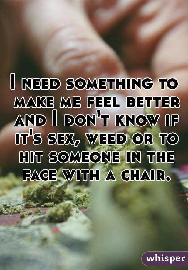 Make me feel better sex