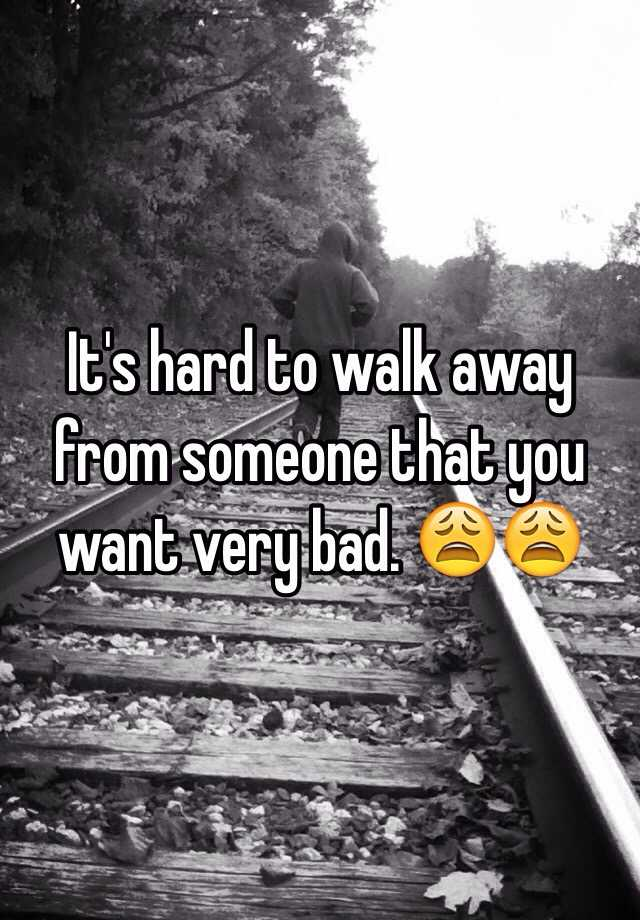 walk away from him and mean it