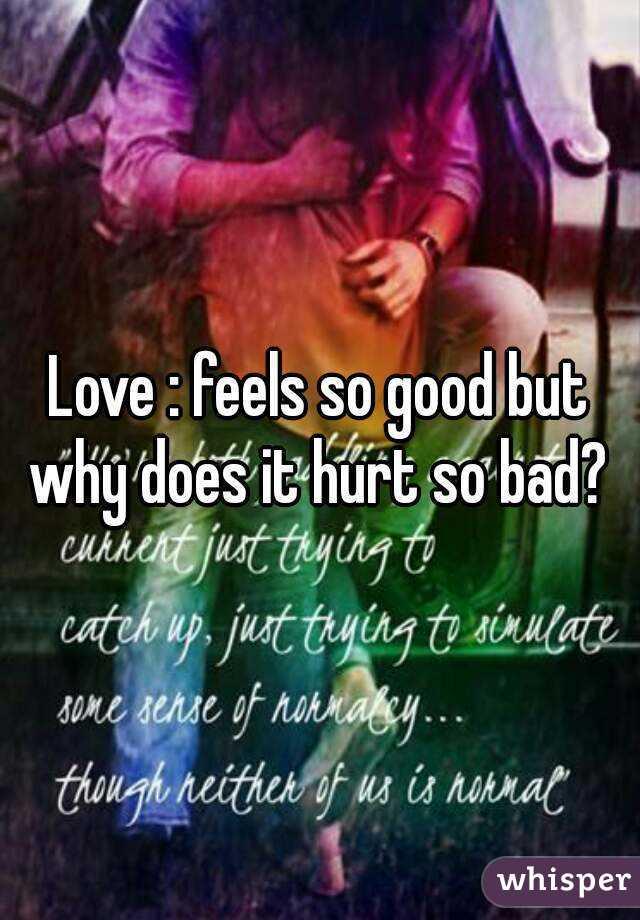 Why Does Love Feel So Good