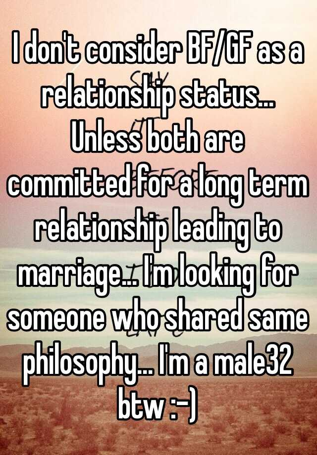 I don't consider BF/GF as a relationship status    Unless