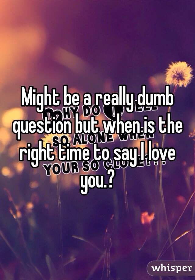 When Is It Right To Say I Love You