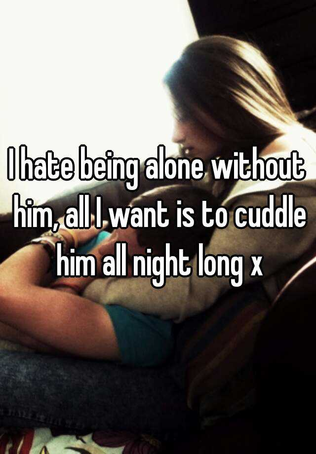 hate being alone at night