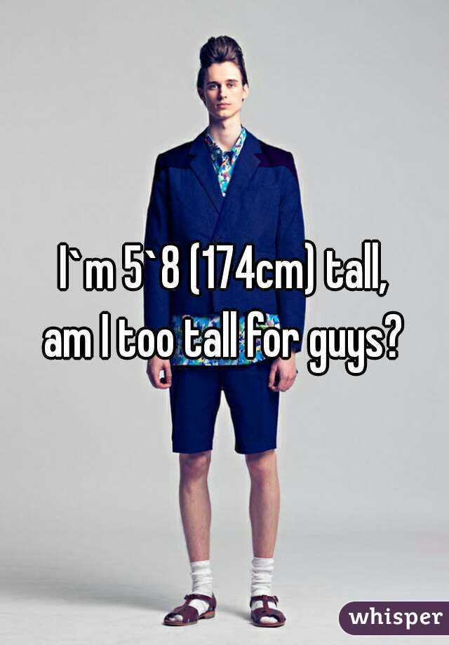 is 6 8 too tall for a guy