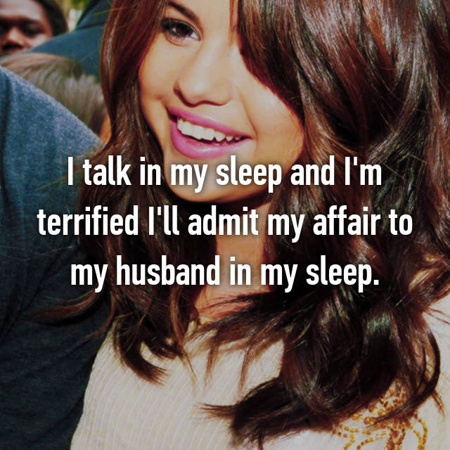 I talk in my sleep and I'm terrified I'll admit my affair to my husband in my sleep.