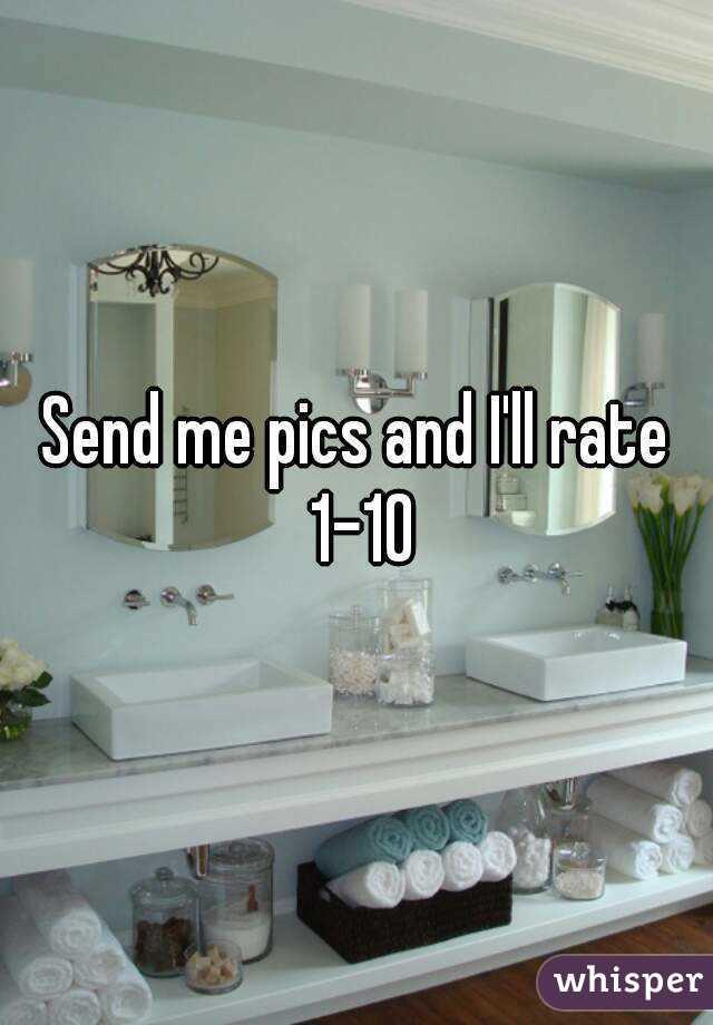 Send me pics and I'll rate 1-10