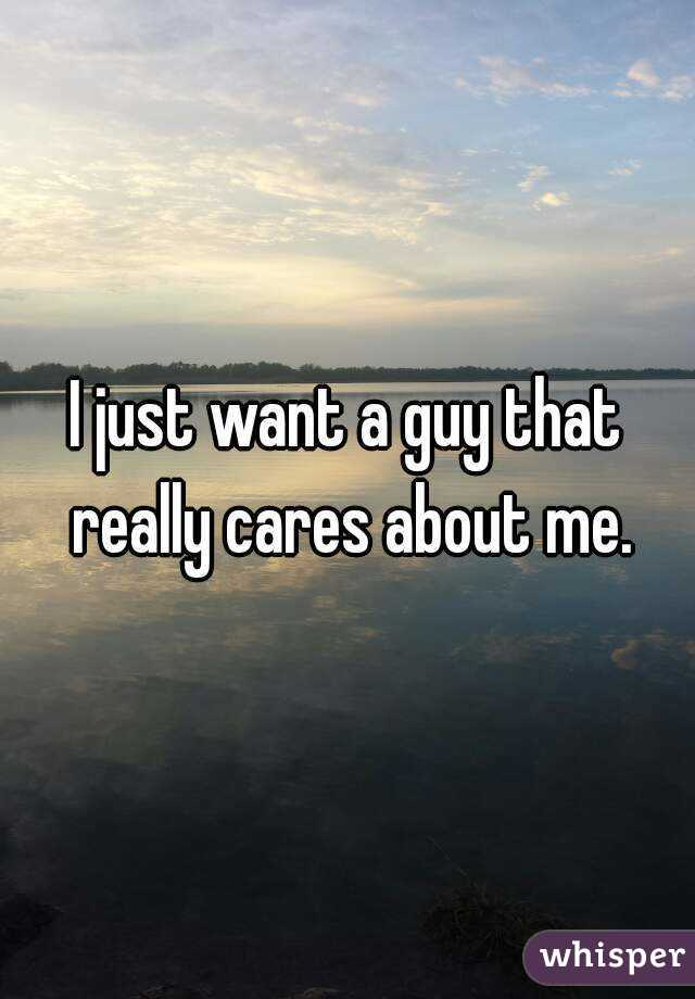 I just want a guy that really cares about me.