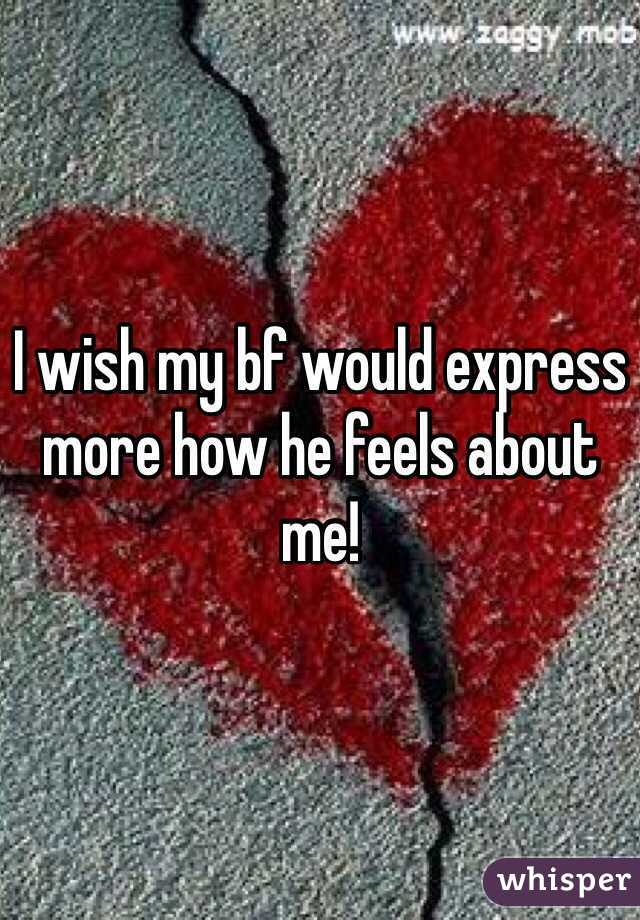 I wish my bf would express more how he feels about me!