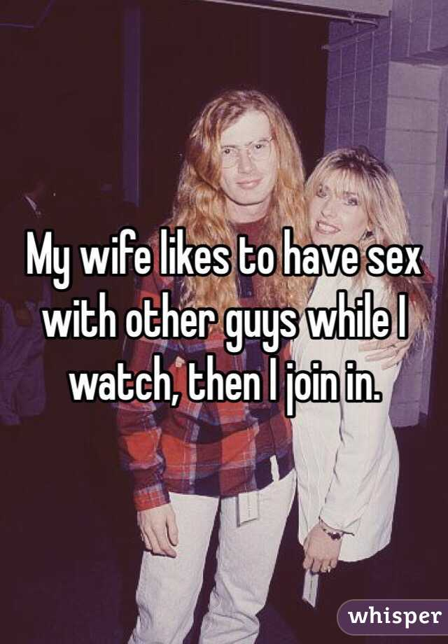 Men who like to watch their wifes have sex
