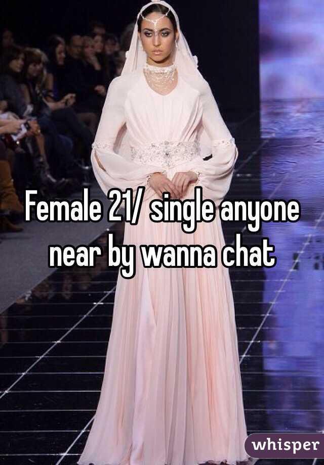 Female 21/ single anyone near by wanna chat