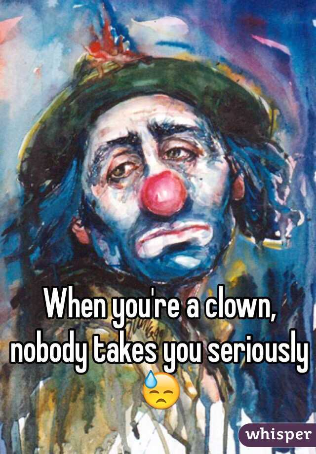 When Your A Clown Nobody Takes You Seriously