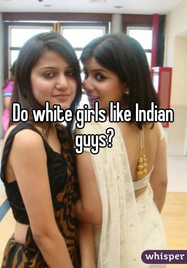 Do White Girls Like Indian Guys
