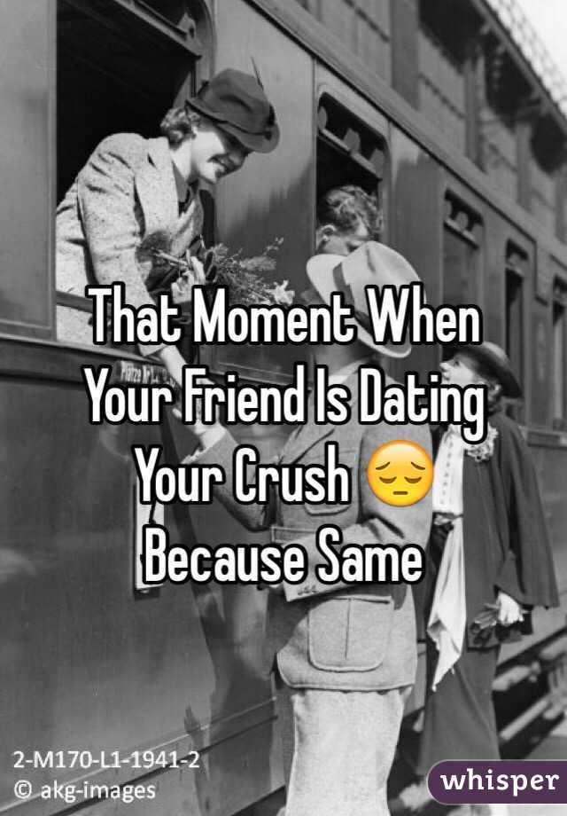 Your friend is dating your crush