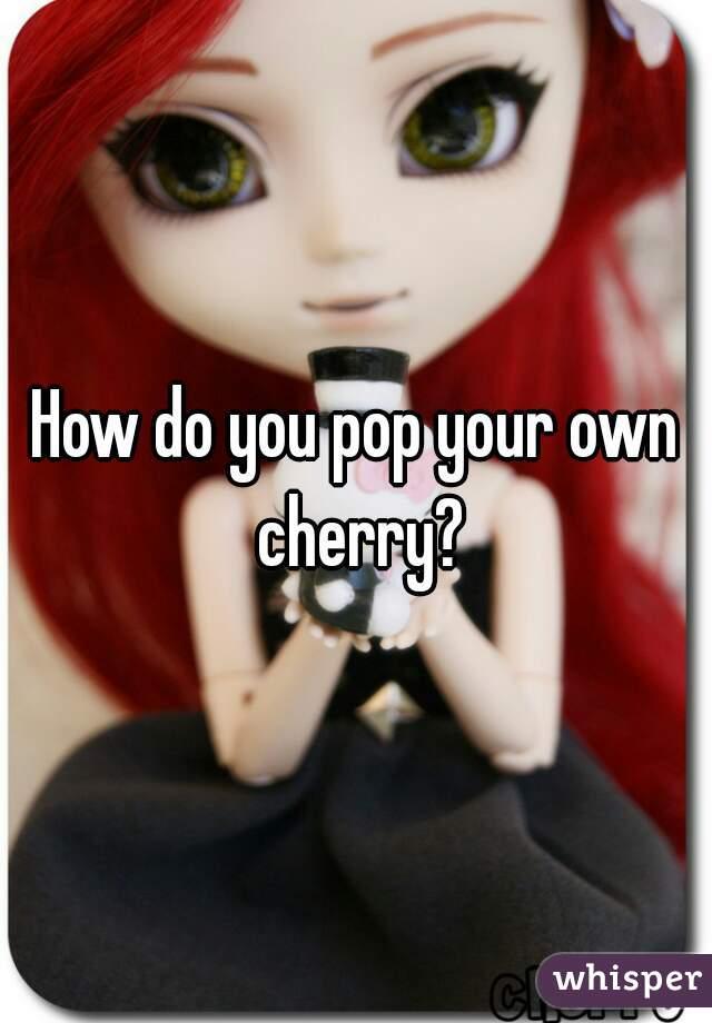 How do you pop a girls cherry