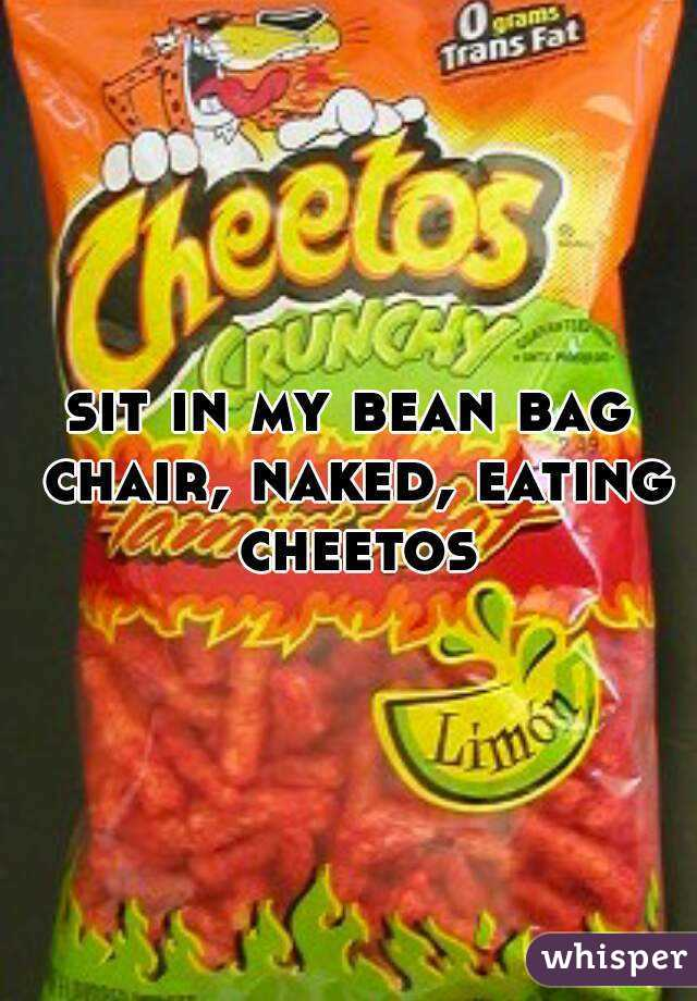 Sit In My Bean Bag Chair Naked Eating Cheetos