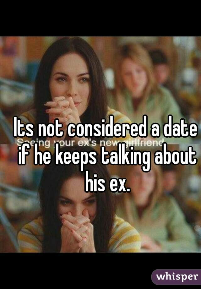 When A Guy Your Dating Talks About His Ex