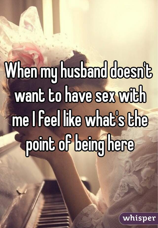 I dont want to have sex with my husband