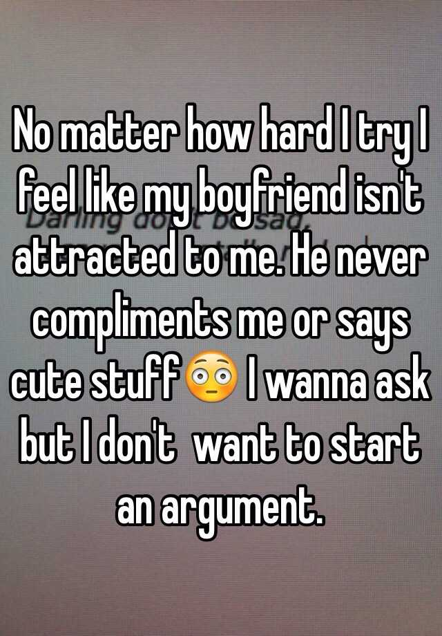 No Matter How Hard I Try I Feel Like My Boyfriend Isn T Attracted