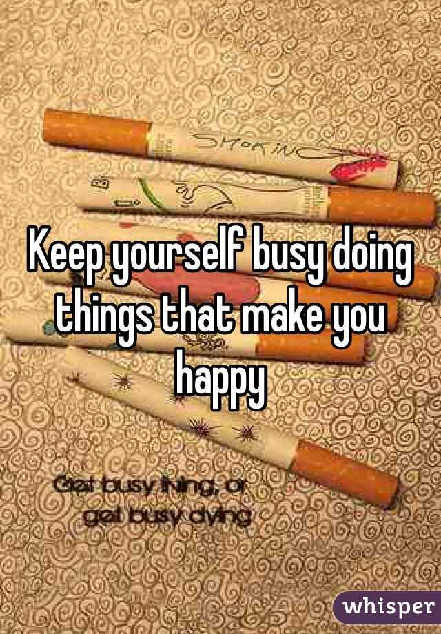 keep yourself busy