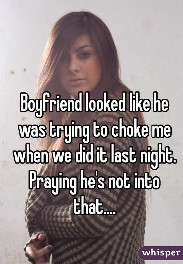 Boyfriend looked like he was trying to choke me when we