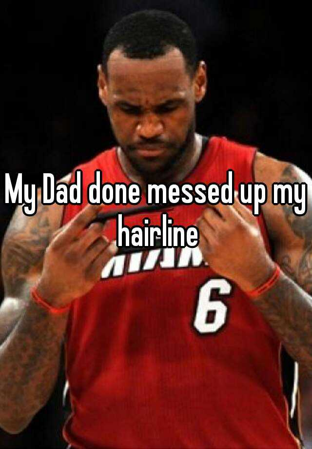 Messed Up Makeup: My Dad Done Messed Up My Hairline