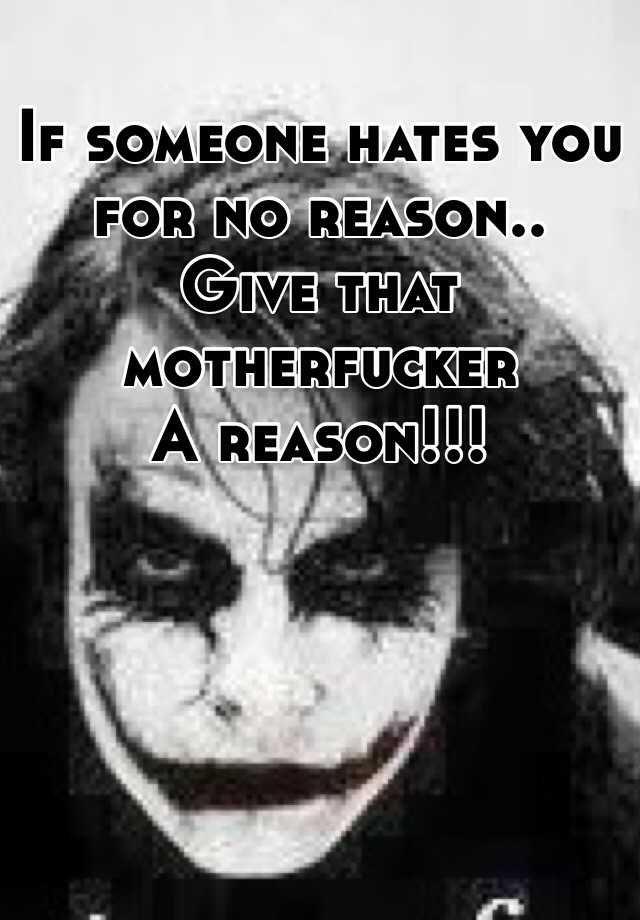 If Someone Hates You For No Reason Give That Motherfucker A
