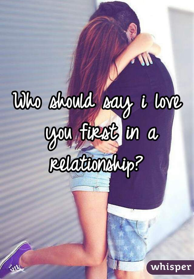 Who Should Say I Love You First