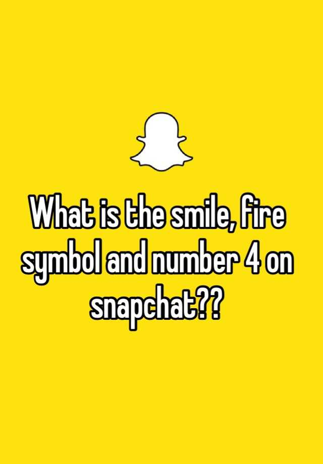 What Is The Smile Fire Symbol And Number 4 On Snapchat