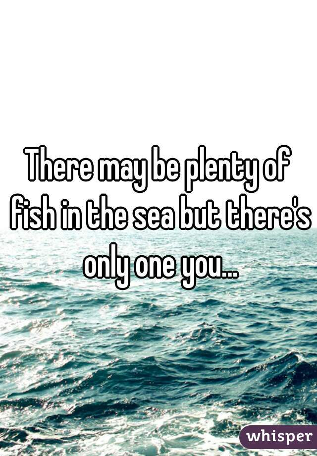 plenty of fish in the sea but
