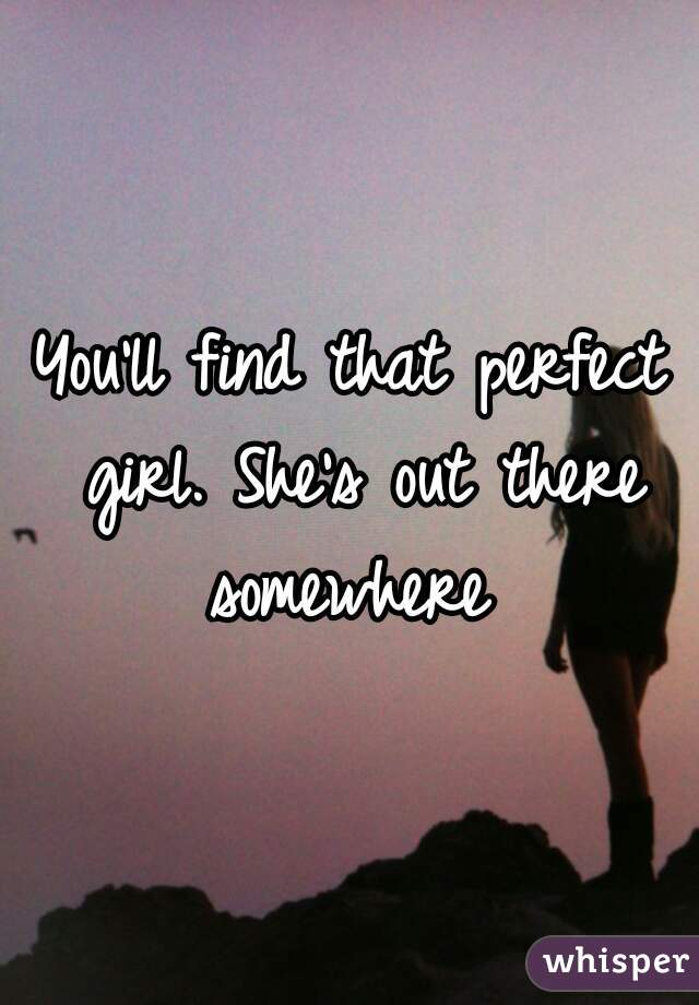 How to find the perfect girl for you