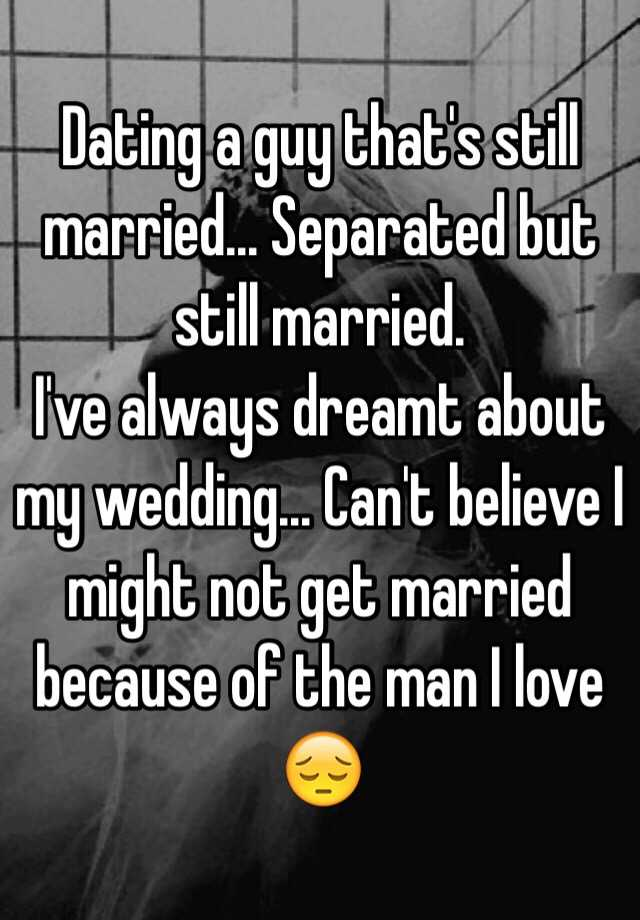 Dating a man that is separated from his wife