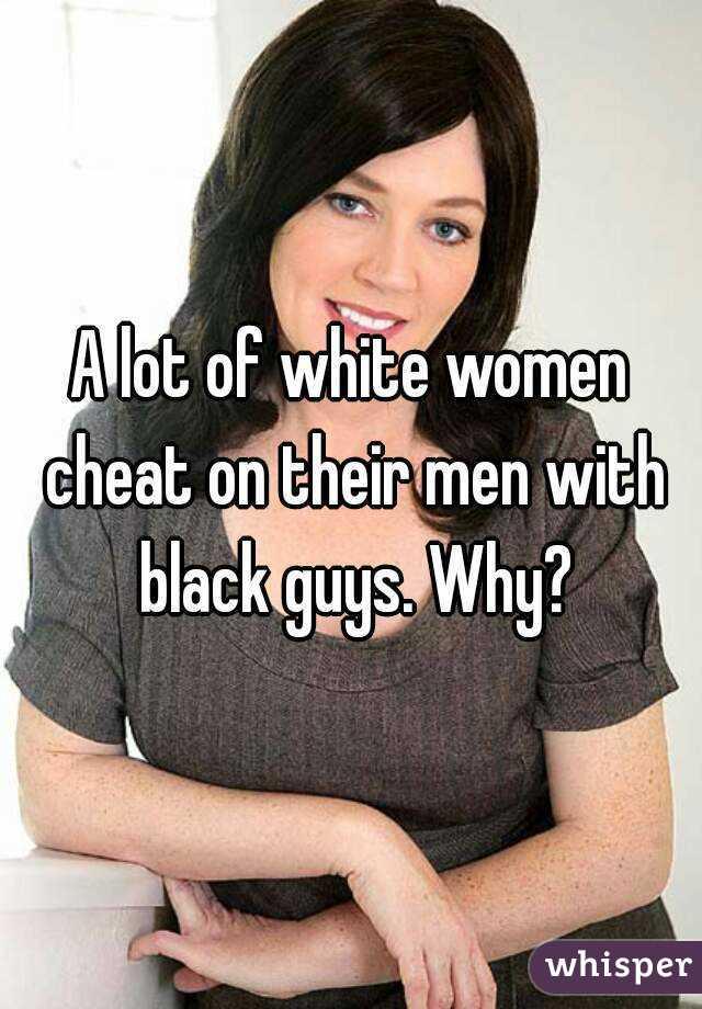 Why do white women cheat with black men