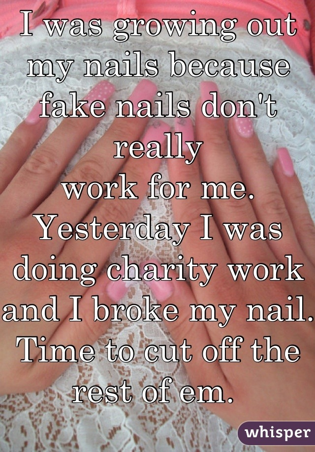 I was growing out my nails because fake nails don\'t really work for ...