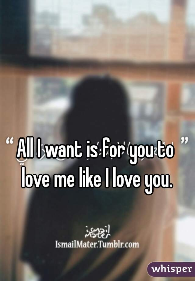 all i want is to love you