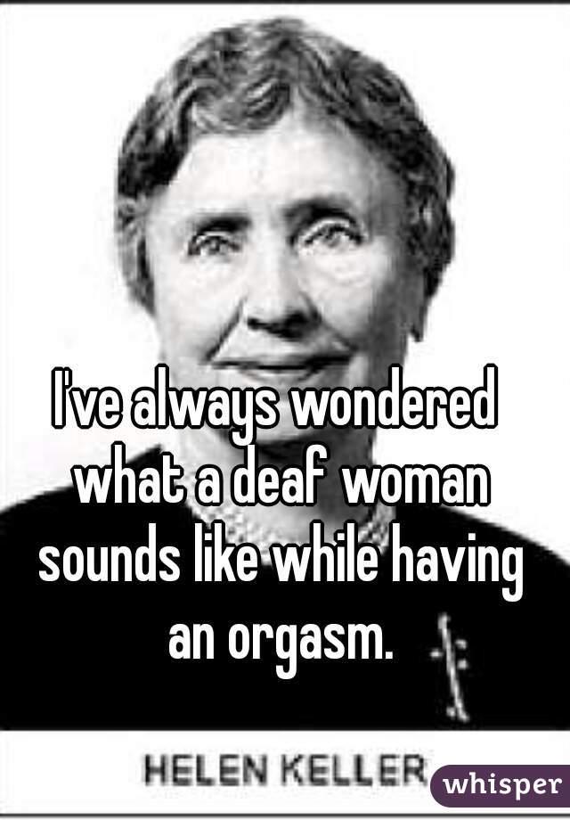 an having orgasm people Deaf