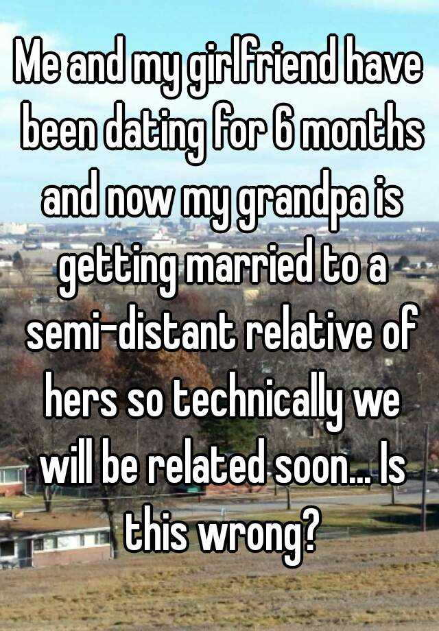 My girlfriend and i have been dating for 6 months