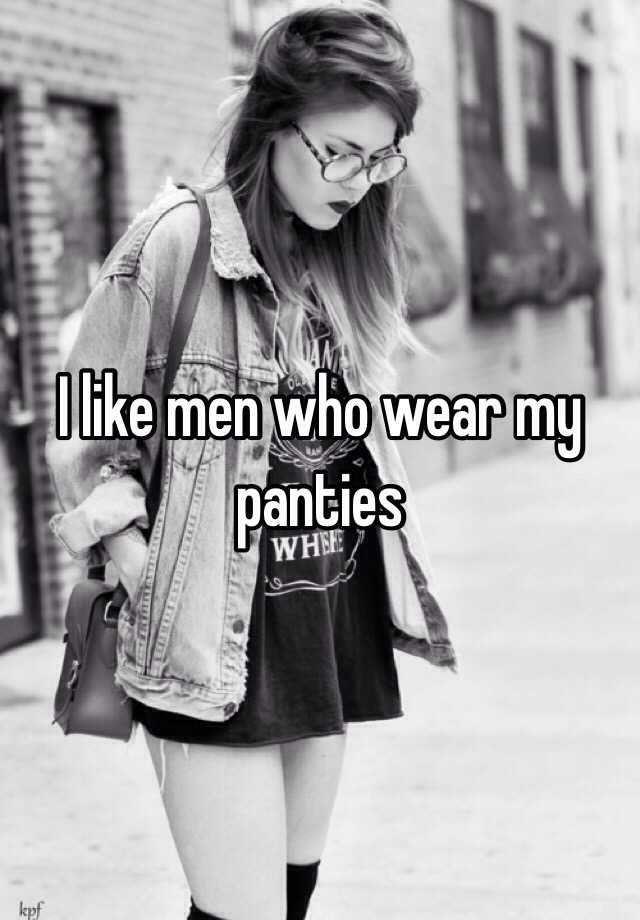 I want you to wear my panties