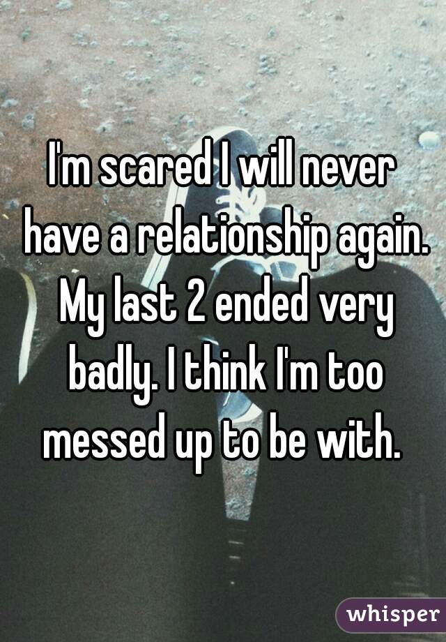 i screwed up my relationship