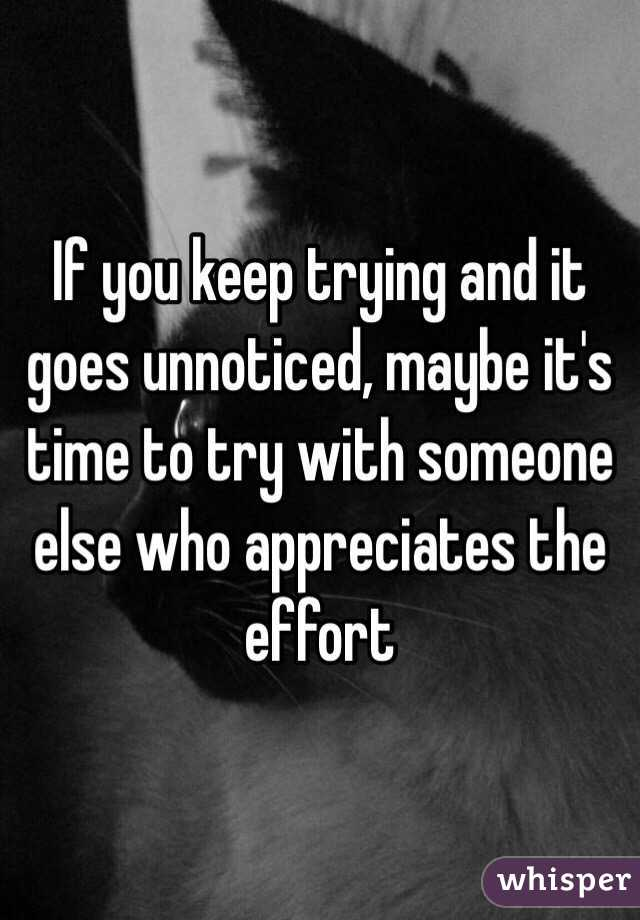 If You Keep Trying And It Goes Unnoticed Maybe It S Time To Try With Someone Else Examples of unnoticed in a sentence. whisper