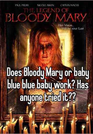 Does Bloody Mary Or Baby Blue Blue Baby Work Has Anyone Tried It
