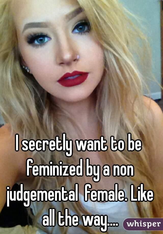 I want my wife to feminize me