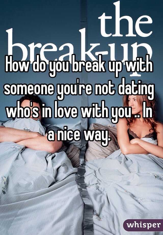 How To Break Up With Someone Youre Dating