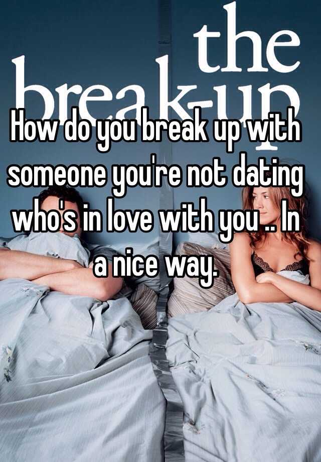 How to break it off with someone youre dating