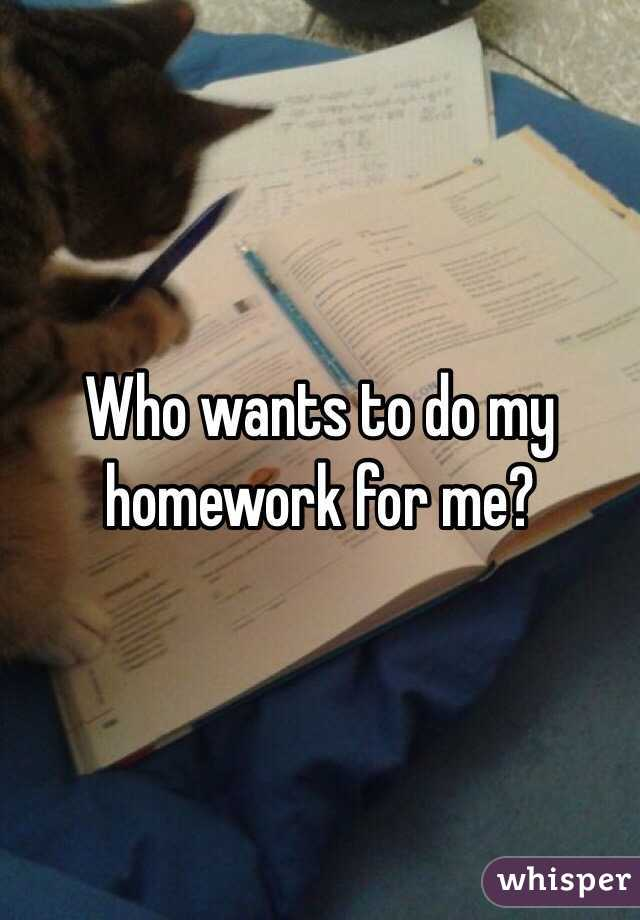 Who can do my homework