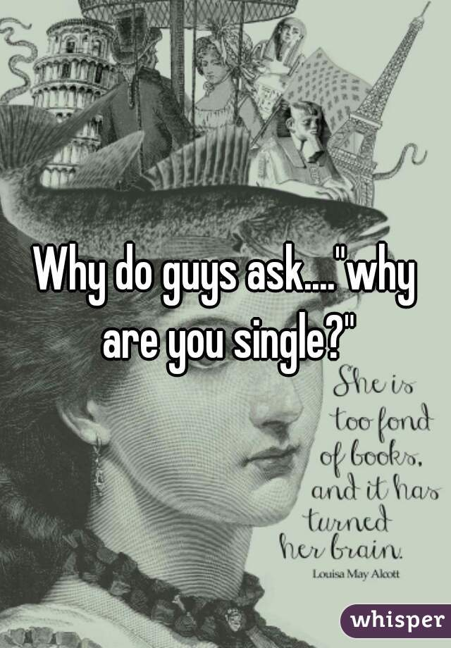why do guys want to be single